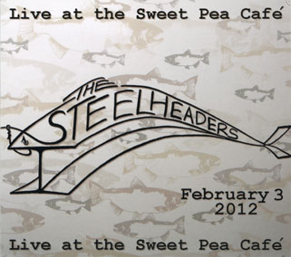 steelheaders cd live at the sweet pea cafe front